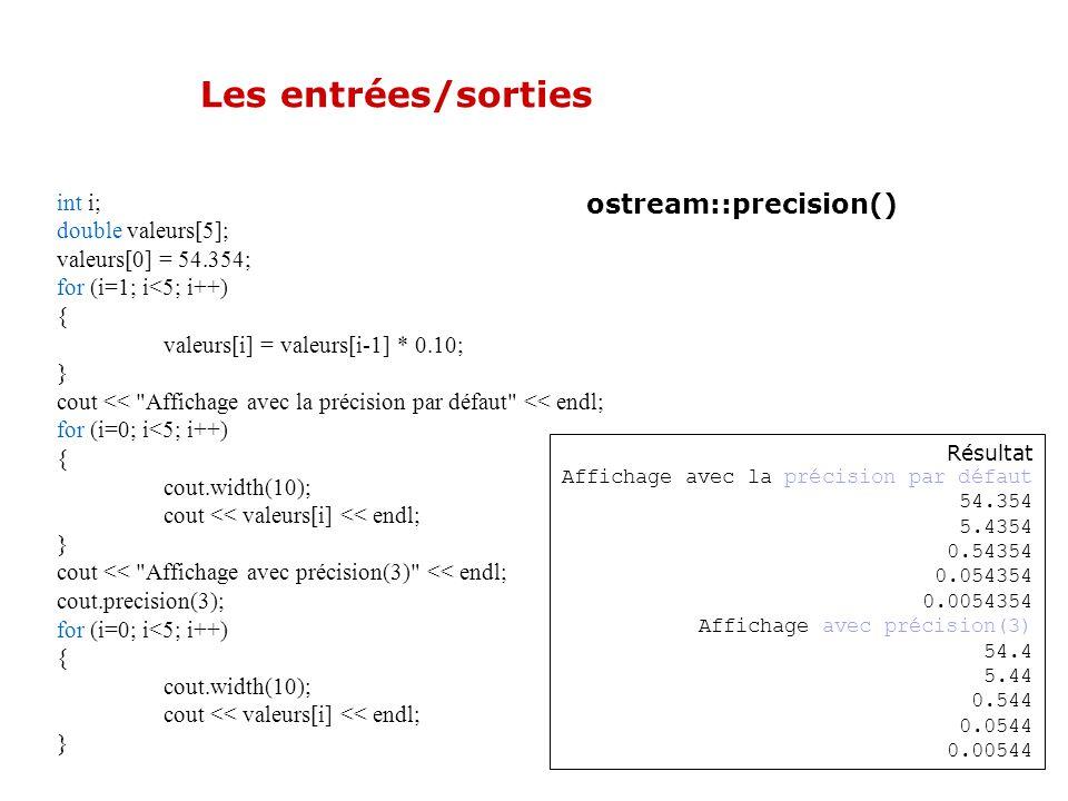 Les entrées/sorties ostream::precision() int i; double valeurs[5];